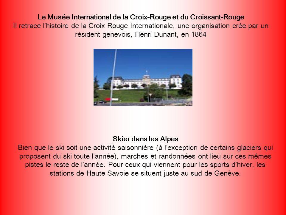 Le Musée International de la Croix-Rouge et du Croissant-Rouge Il retrace lhistoire de la Croix Rouge Internationale, une organisation crée par un rés