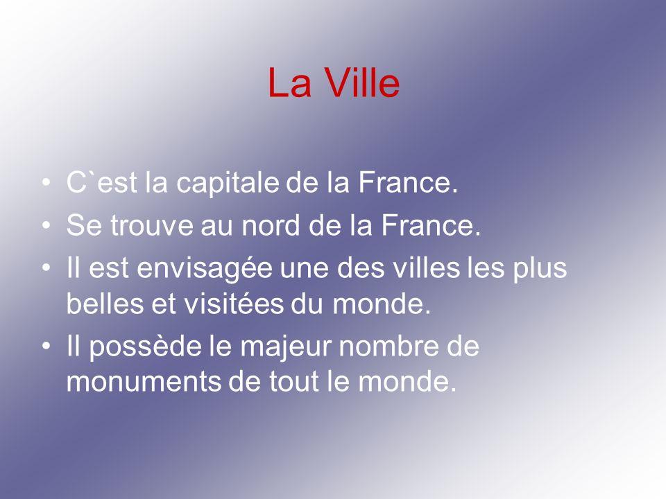 La Ville C`est la capitale de la France. Se trouve au nord de la France.