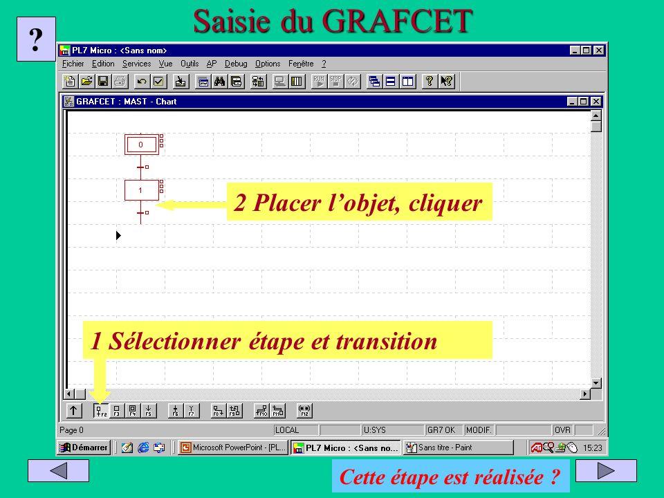 Saisie du GRAFCET 1 Sélectionner étape et transition 2 Placer lobjet, cliquer ? Cette étape est réalisée ?