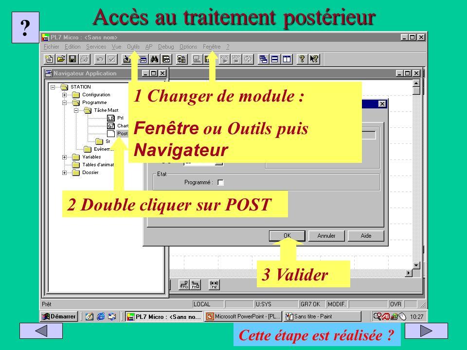 Accès au traitement postérieur 2 Double cliquer sur POST 1 Changer de module : Fenêtre ou Outils puis Navigateur 3 Valider ? Cette étape est réalisée