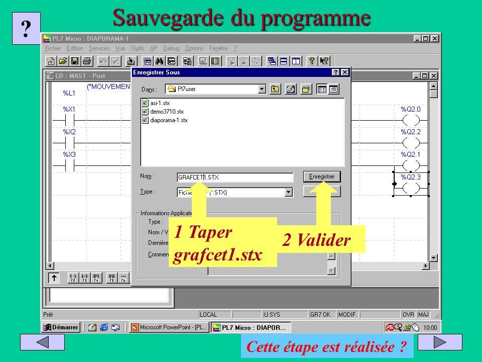 Sauvegarder : Fichier puis Enregistrer sous Sauvegarde du programme ? Cette étape est réalisée ? 2 Valider 1 Taper grafcet1.stx