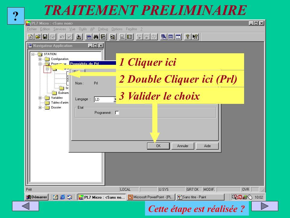 TRAITEMENT PRELIMINAIRE 2 Double cliquer ici 3 Valider le choix ? Cette étape est réalisée ? 1 Cliquer ici 2 Double Cliquer ici (Prl)