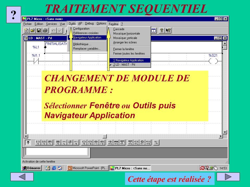 TRAITEMENT SEQUENTIEL CHANGEMENT DE MODULE DE PROGRAMME : Sélectionner Fenêtre ou Outils puis Navigateur Application ? Cette étape est réalisée ?