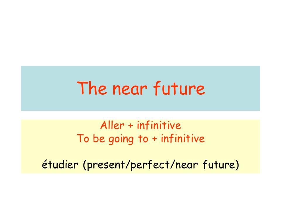 je vais tu vas il, elle, on va nous allons vous allez ils, elles vont Aller + infinitif (to be going to) Ex: Je vais étudier le français lannée prochaine.