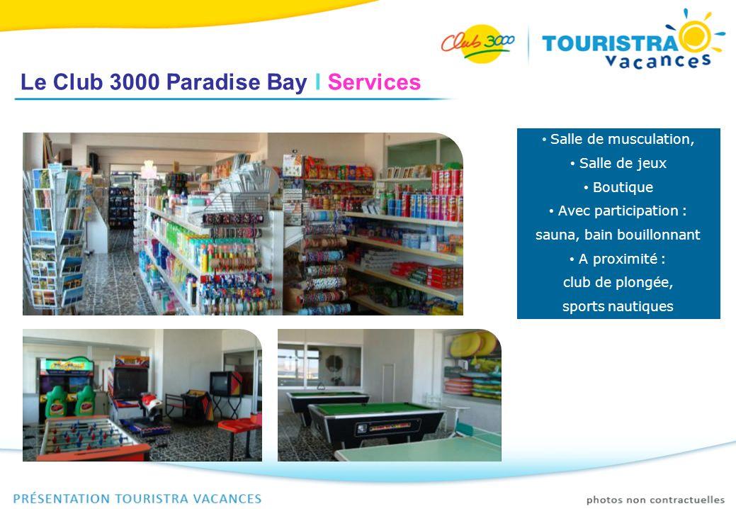 Le Club 3000 Paradise Bay I Services Salle de musculation, Salle de jeux Boutique Avec participation : sauna, bain bouillonnant A proximité : club de