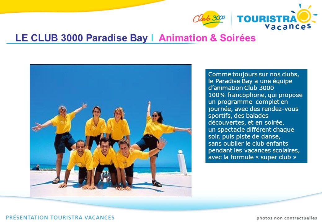 LE CLUB 3000 Paradise Bay I Animation & Soirées Comme toujours sur nos clubs, le Paradise Bay a une équipe danimation Club 3000 100% francophone, qui
