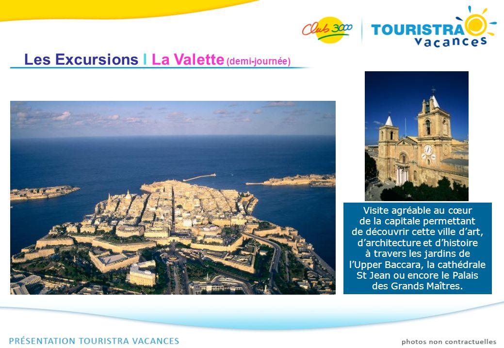 Les Excursions I La Valette (demi-journée) Visite agréable au cœur de la capitale permettant de découvrir cette ville dart, darchitecture et dhistoire