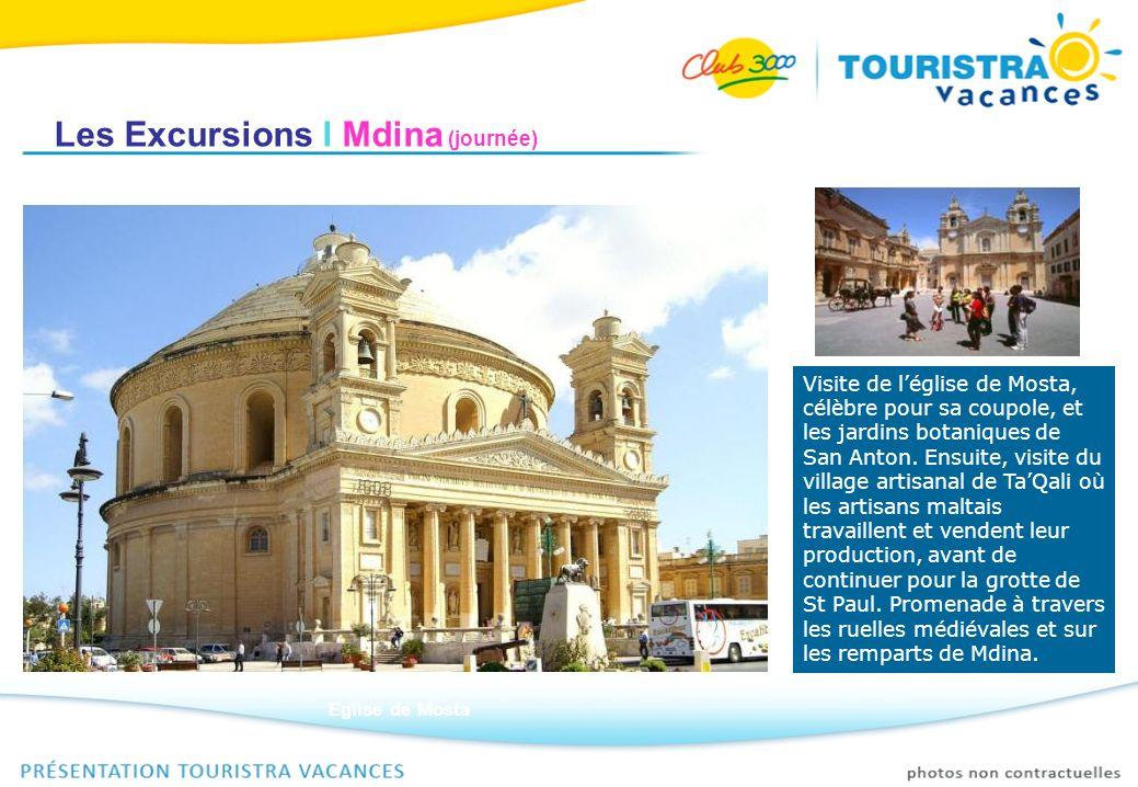 Les Excursions I Mdina (journée) Visite de léglise de Mosta, célèbre pour sa coupole, et les jardins botaniques de San Anton. Ensuite, visite du villa