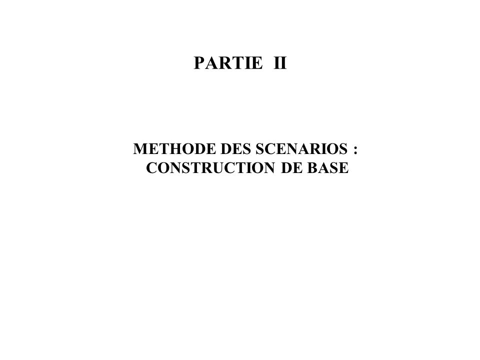 PARTIE II METHODE DES SCENARIOS : CONSTRUCTION DE BASE