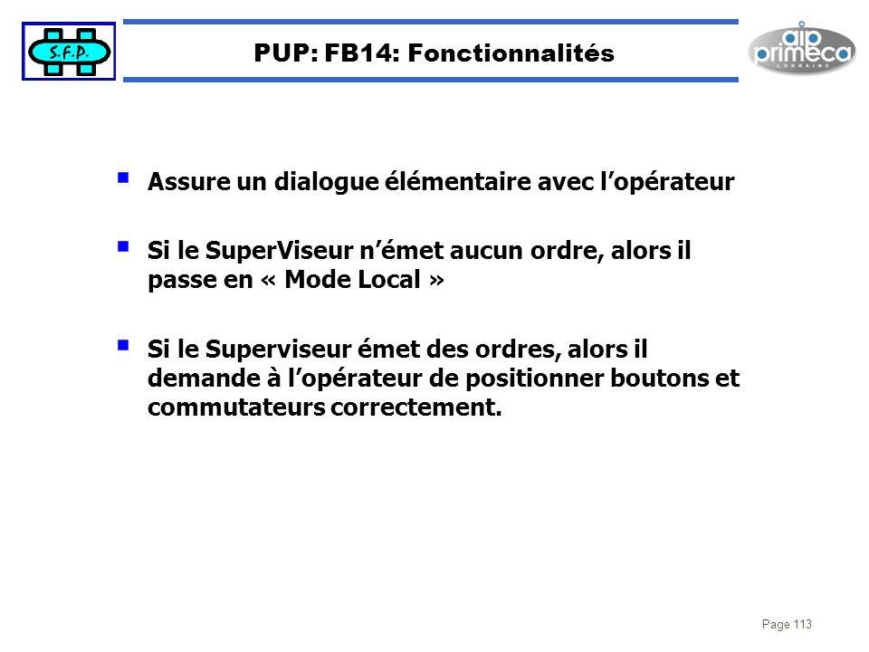 Page 113 PUP: FB14: Fonctionnalités Assure un dialogue élémentaire avec lopérateur Si le SuperViseur német aucun ordre, alors il passe en « Mode Local