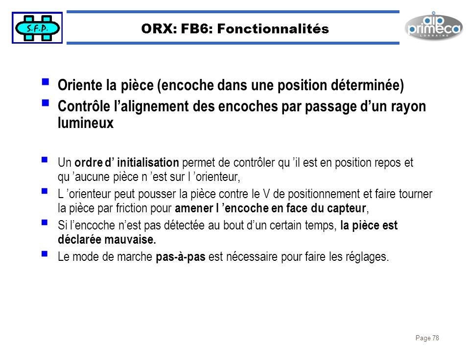 Page 78 ORX: FB6: Fonctionnalités Oriente la pièce (encoche dans une position déterminée) Contrôle lalignement des encoches par passage dun rayon lumi