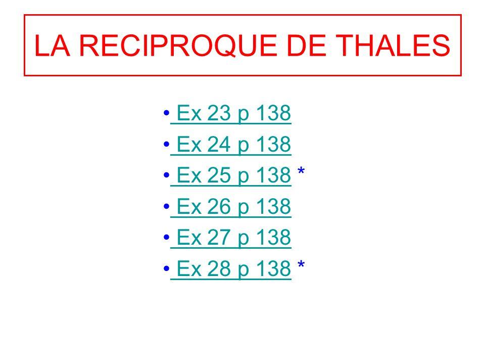 LA RECIPROQUE DE THALES Ex 23 p 138 Ex 24 p 138 Ex 25 p 138 * Ex 25 p 138 Ex 26 p 138 Ex 27 p 138 Ex 28 p 138 * Ex 28 p 138