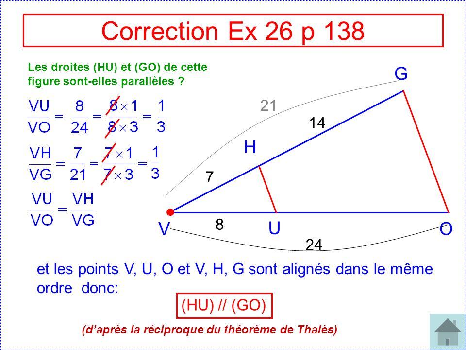 Correction Ex 26 p 138 V U H O G 7 8 14 24 Les droites (HU) et (GO) de cette figure sont-elles parallèles ? 21 et les points V, U, O et V, H, G sont a