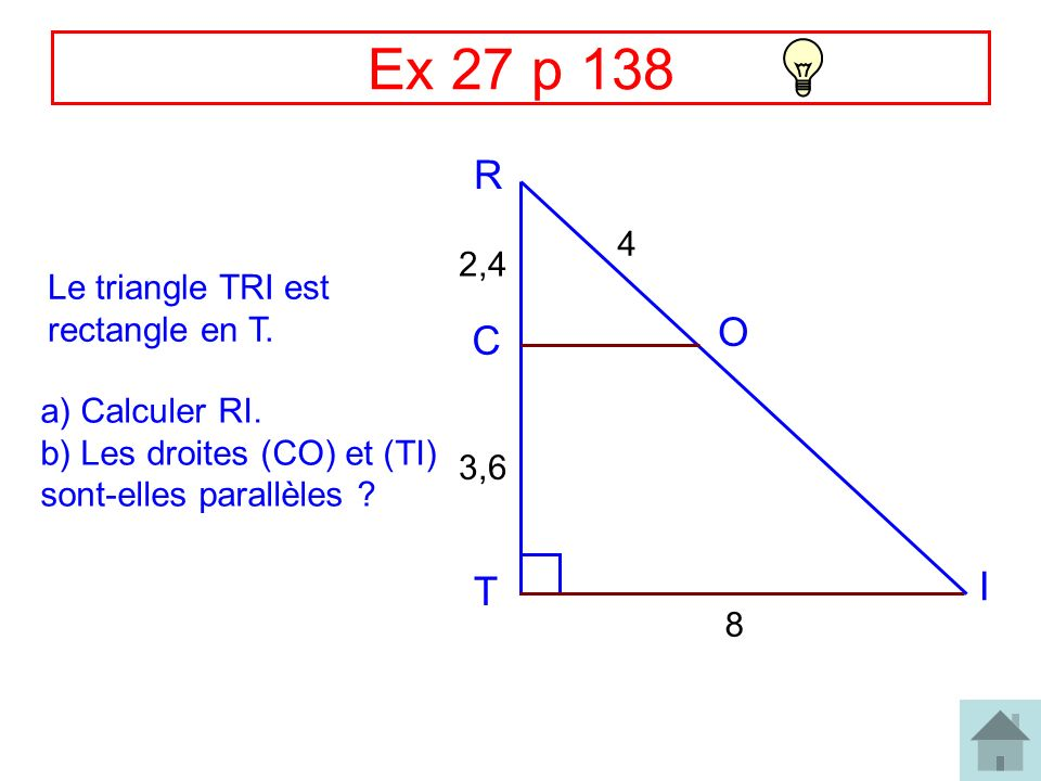 Ex 27 p 138 R C O T I 8 3,6 2,4 4 Le triangle TRI est rectangle en T.