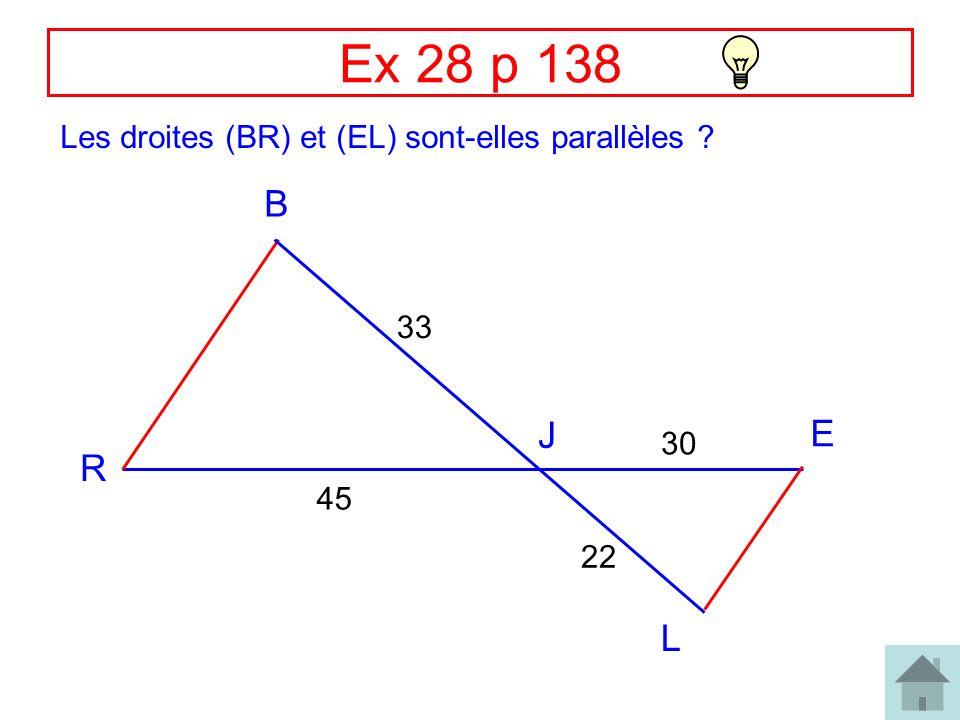 Ex 28 p 138 B R J E L 45 33 30 22 Les droites (BR) et (EL) sont-elles parallèles ?