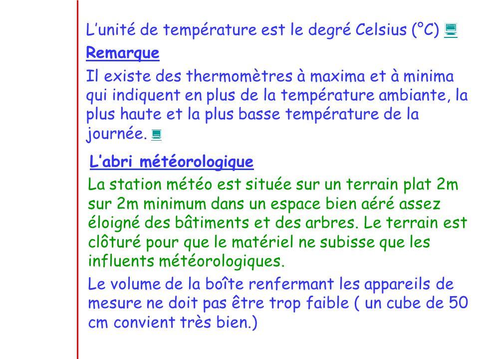 Lunité de température est le degré Celsius (°C) Remarque Il existe des thermomètres à maxima et à minima qui indiquent en plus de la température ambia