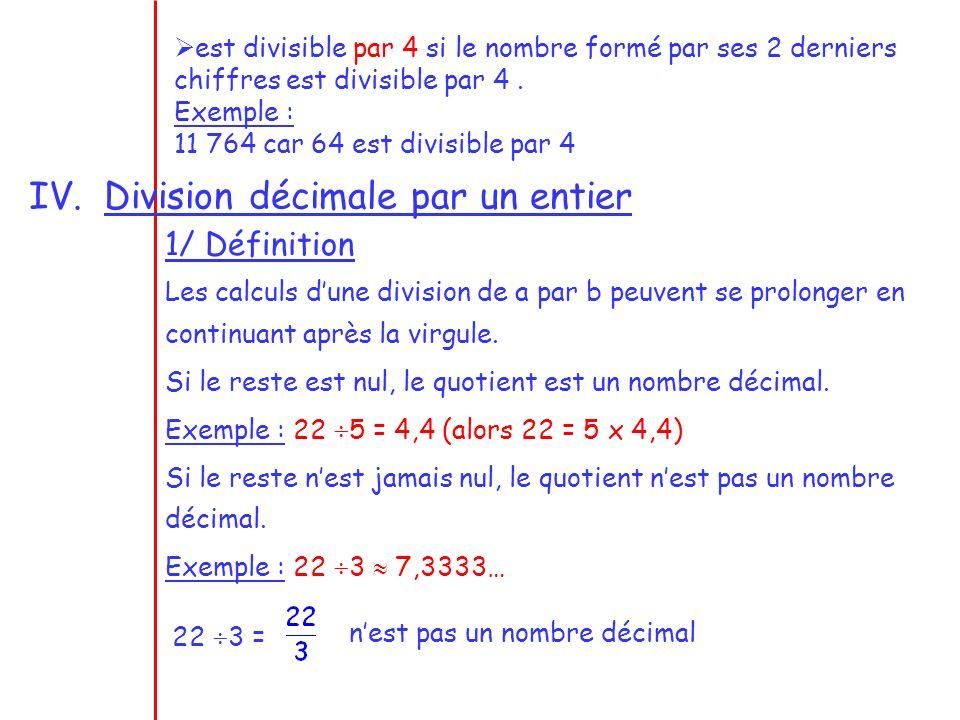 IV.Division décimale par un entier 1/ Définition Les calculs dune division de a par b peuvent se prolonger en continuant après la virgule.