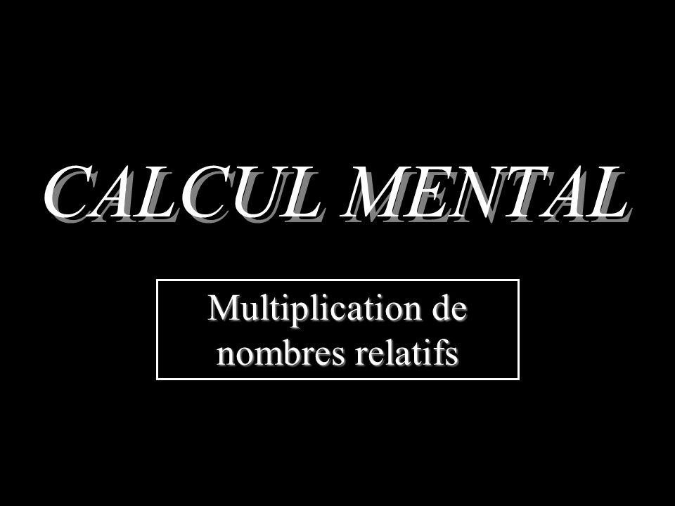 CALCUL MENTAL Multiplication de nombres relatifs