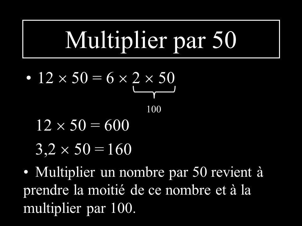 Multiplier par 5 12 5 = 6 2 5 10 12 5 = 60 62 5 = Multiplier un nombre par 5 revient à prendre la moitié de ce nombre et à la multiplier par 10. 310