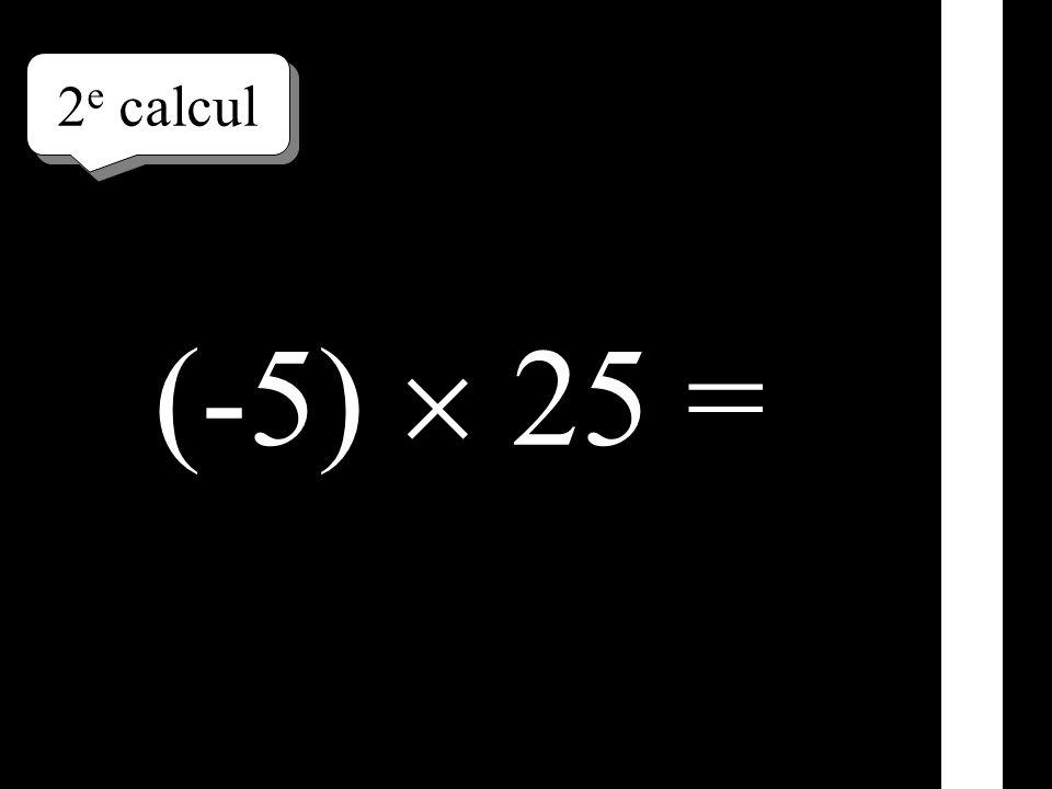 2 e calcul (-5) 25 =