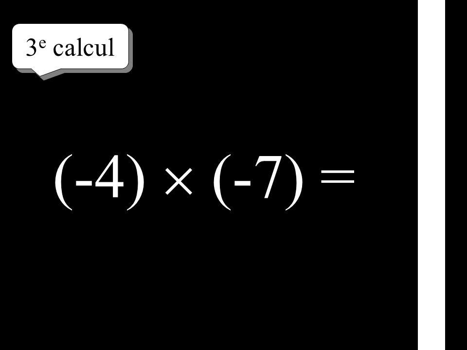 3 e calcul (-4) (-7) =
