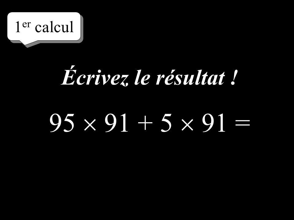 Réfléchissez! 1 er calcul 95 91 + 5 91 =