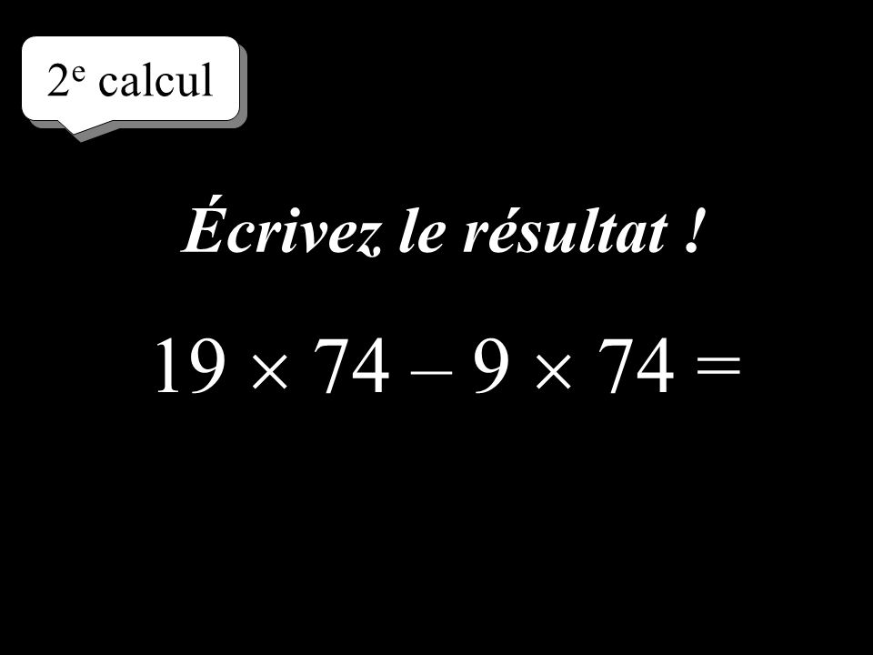 –1–1 2 e calcul 19 74 – 9 74 = Réfléchissez!