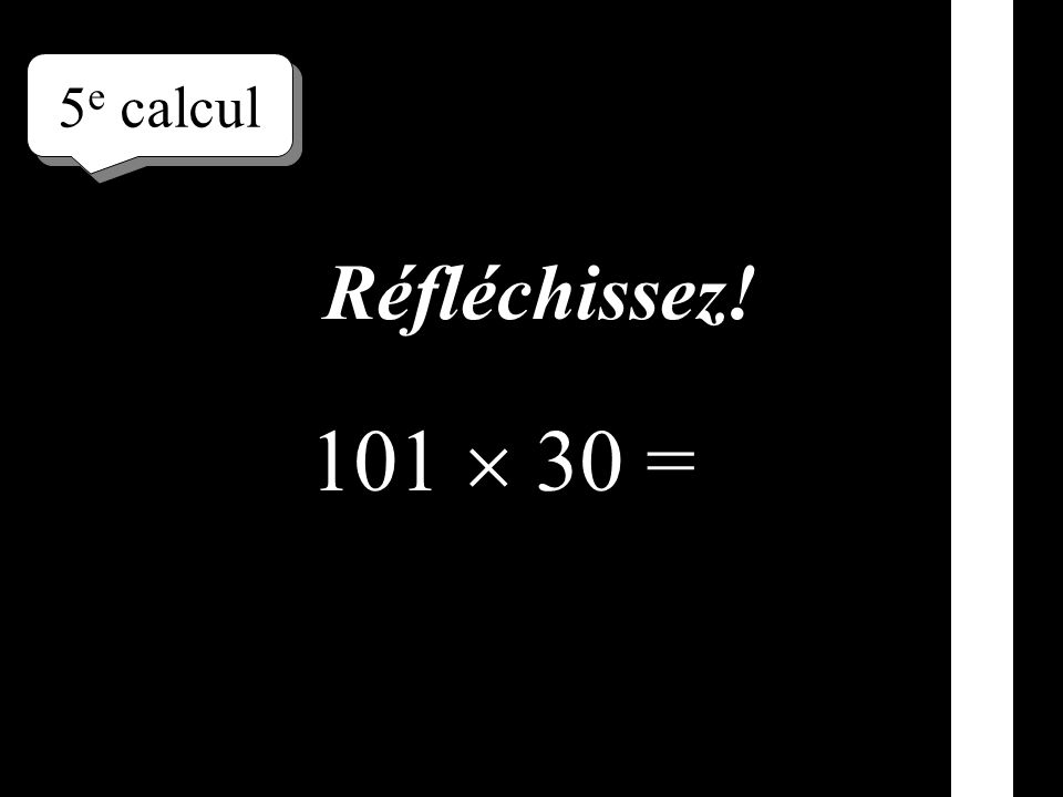 Réfléchissez! 5 e calcul 101 30 =