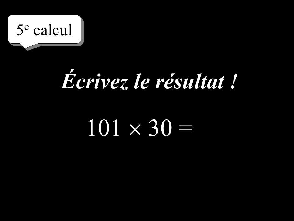 5 e calcul 101 30 = Écrivez le résultat !