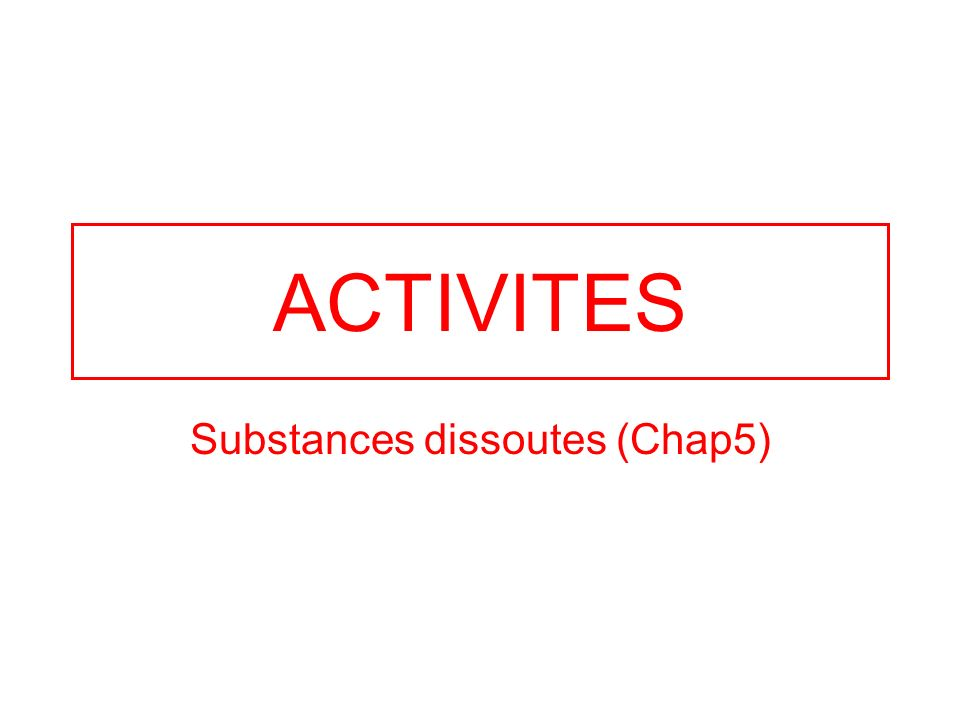 ACTIVITES Substances dissoutes (Chap5)