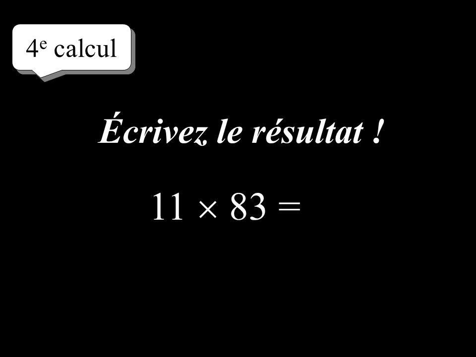 4 e calcul 11 83 = Écrivez le résultat !