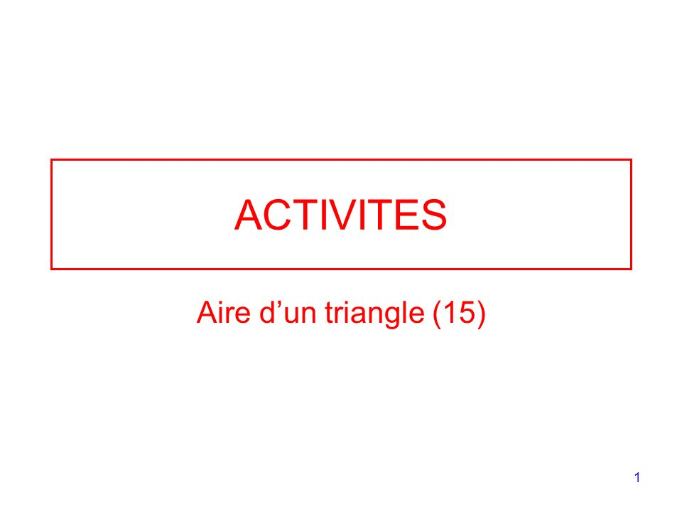 2 Exercice 1 Construire un triangle ABC quelconque, mesurer les 3 côtés et les 3 hauteurs correspondantes.