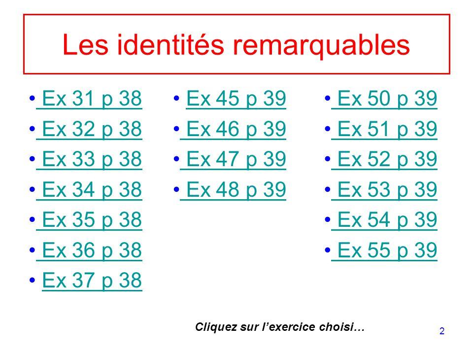 23 Ex 53 p 39 G = 9x² – 12x + 4 = H = 16x² – 25 = I = 9 + 4x² – 12x = J = – x² + 1 = (3x – 2)² (4x + 5)(4x – 5) (2x – 3)² (1 + x)(1 – x) Factoriser les expressions suivantes