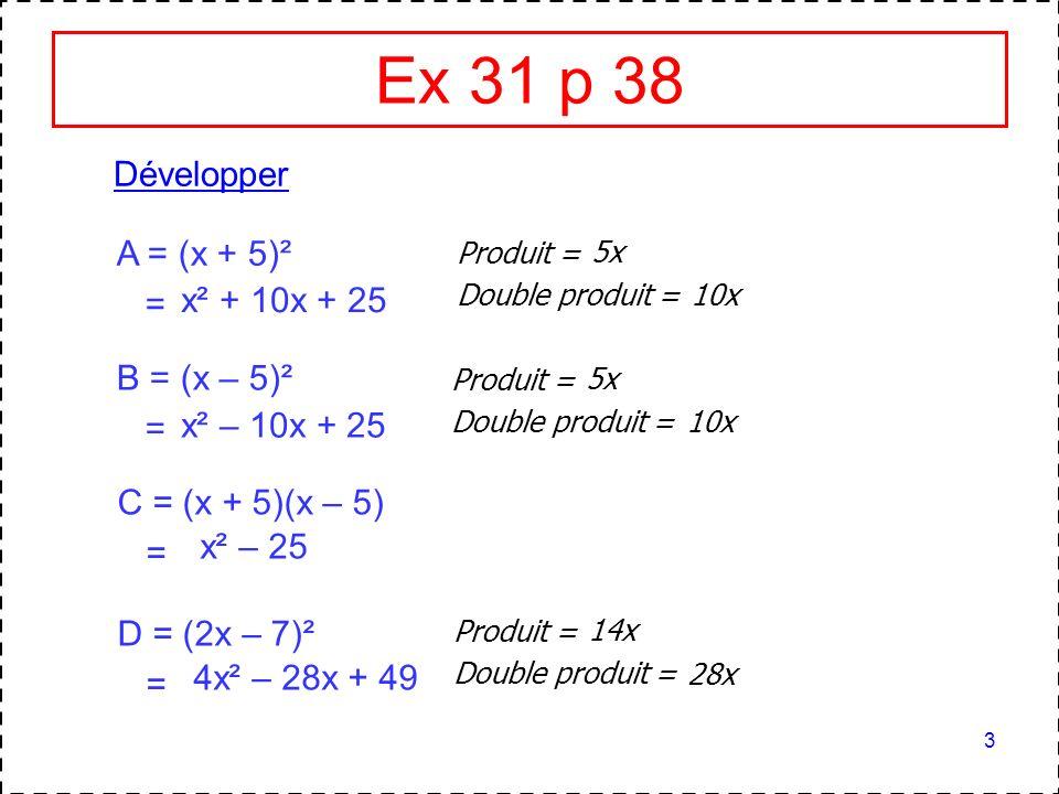 14 Ex 37 p 38 (suite) b) Factoriser D = (x – 5)(3x – 2) – (3x – 2)² D = (x – 5)(3x – 2) – (3x – 2)(3x – 2) D = (3x – 2)[(x – 5) – (3x – 2)] D = (3x – 2)(x – 5 – 3x + 2) D = (3x – 2)(– 2x – 3) D = (3x – 2)(– 2x – 3)