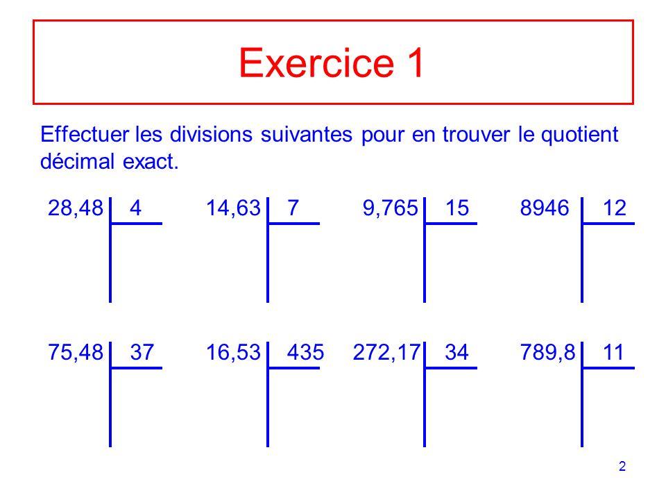 2 Exercice 1 Effectuer les divisions suivantes pour en trouver le quotient décimal exact. 28,48414,6379,76515894612 75,483716,53435272,1734789,811
