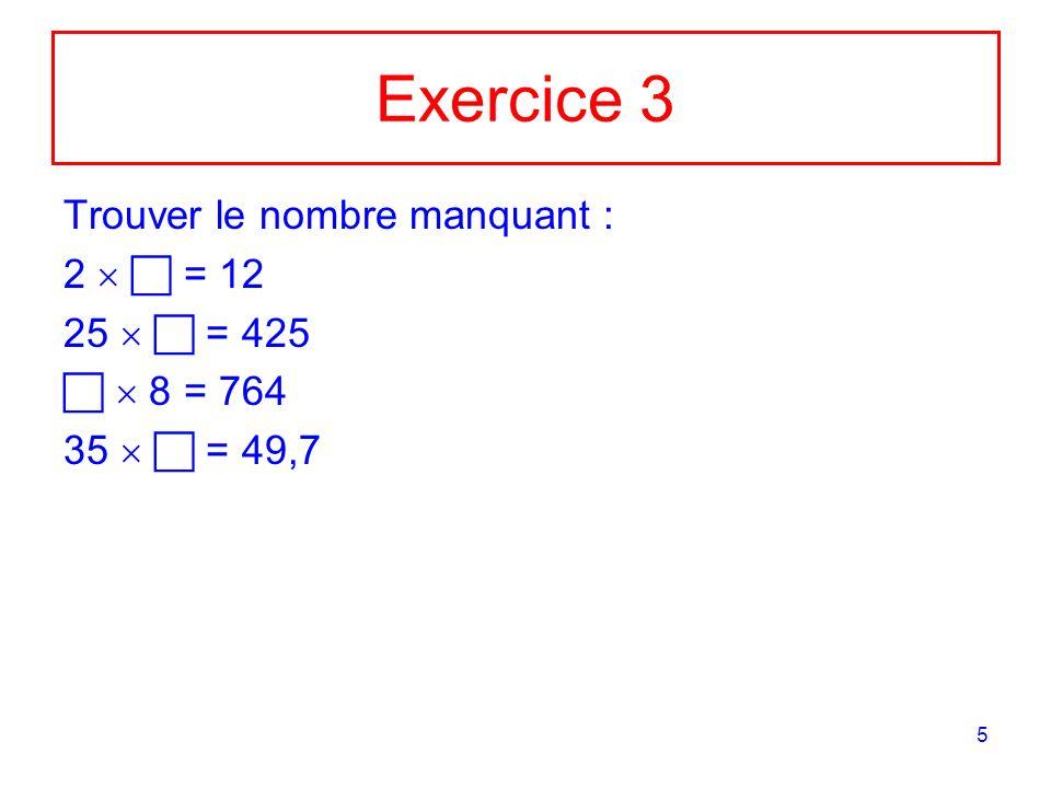 5 Exercice 3 Trouver le nombre manquant : 2 = 12 25 = 425 8 = 764 35 = 49,7