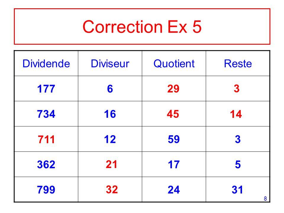 8 Correction Ex 5 DividendeDiviseurQuotientReste 1776 73416 12593 362175 7992431 29 3 45 14 711 21 32