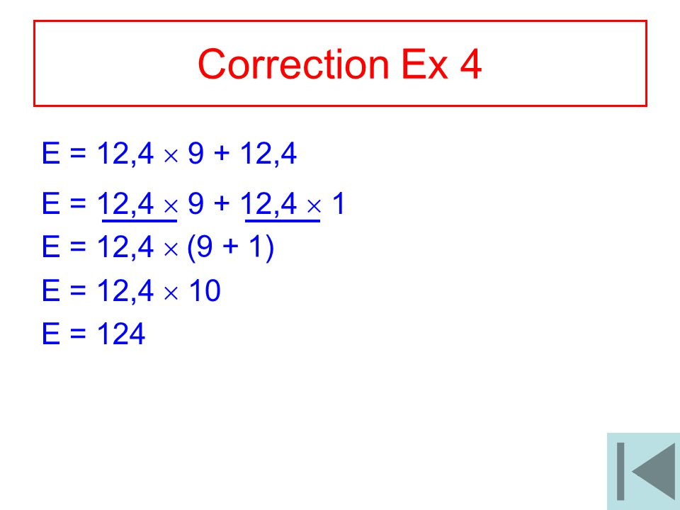 10 Correction Ex 4 E = 12,4 9 + 12,4 E = 12,4 9 + 12,4 1 E = 12,4 E = 12,4 10 E = 124 (9 + 1)