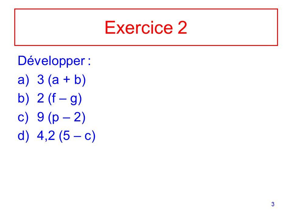 3 Exercice 2 Développer : a)3 (a + b) b)2 (f – g) c)9 (p – 2) d)4,2 (5 – c)