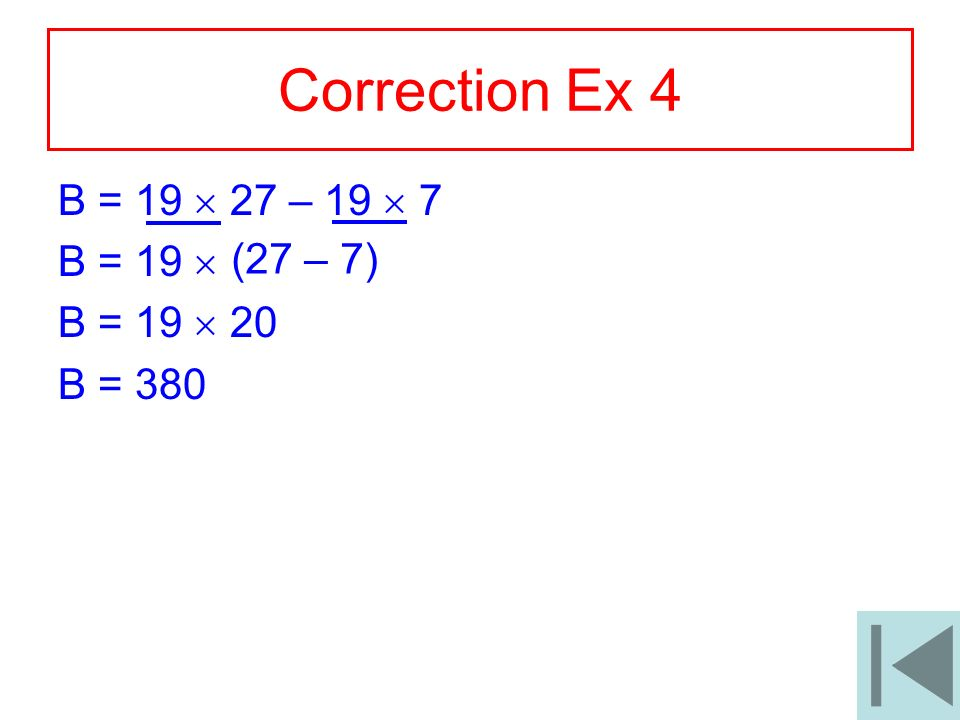 7 Correction Ex 4 B = 19 27 – 19 7 B = 19 B = 19 20 B = 380 (27 – 7)
