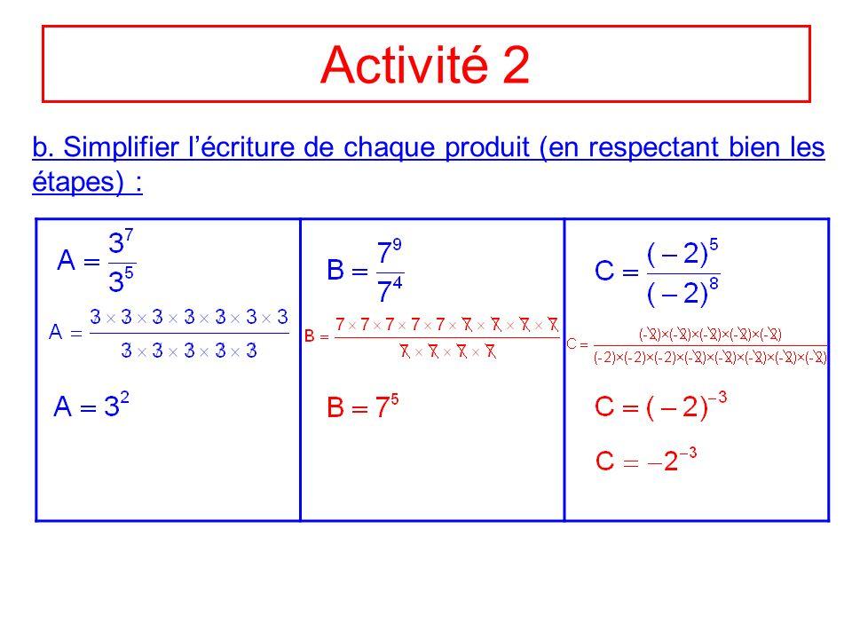 Activité 2 b. Simplifier lécriture de chaque produit (en respectant bien les étapes) :