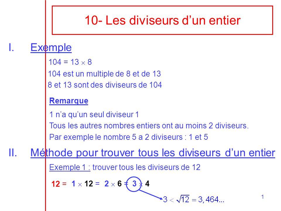 1 I.Exemple 104 = 13 8 104 est un multiple de 8 et de 13 8 et 13 sont des diviseurs de 104 Remarque 1 na quun seul diviseur 1 Tous les autres nombres