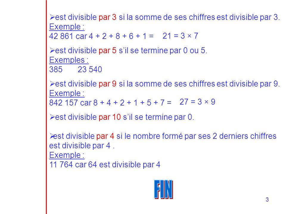 3 est divisible par 3 si la somme de ses chiffres est divisible par 3. Exemple : 42 861 car 4 + 2 + 8 + 6 + 1 = est divisible par 5 sil se termine par