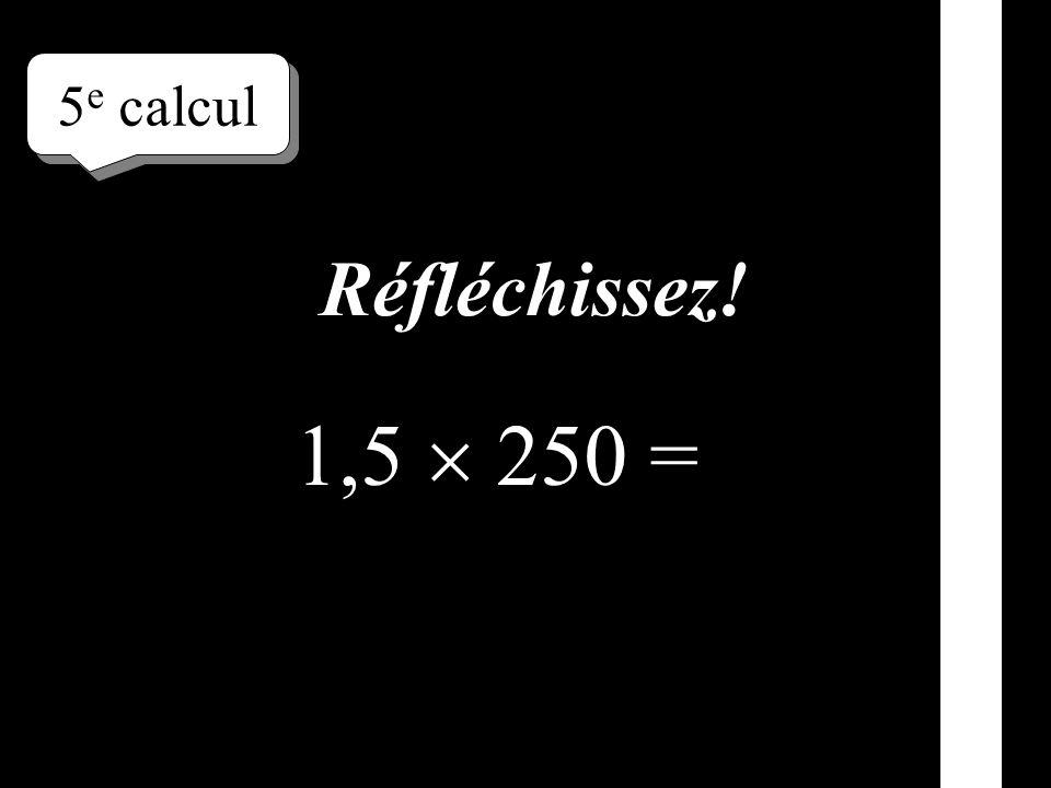 4 e calcul 1,5 90 = Écrivez le résultat !