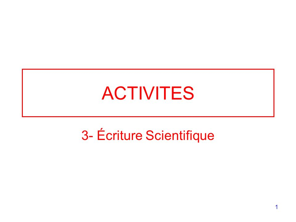 1 ACTIVITES 3- Écriture Scientifique