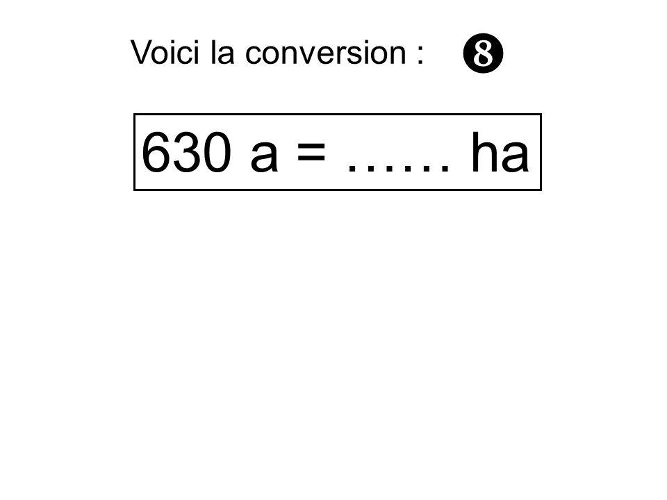 630 a = …… ha Voici la conversion :