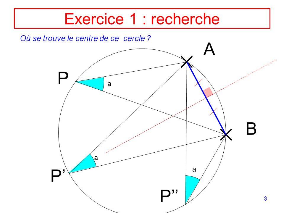 3 Exercice 1 : recherche A B P a P a P a Où se trouve le centre de ce cercle ?
