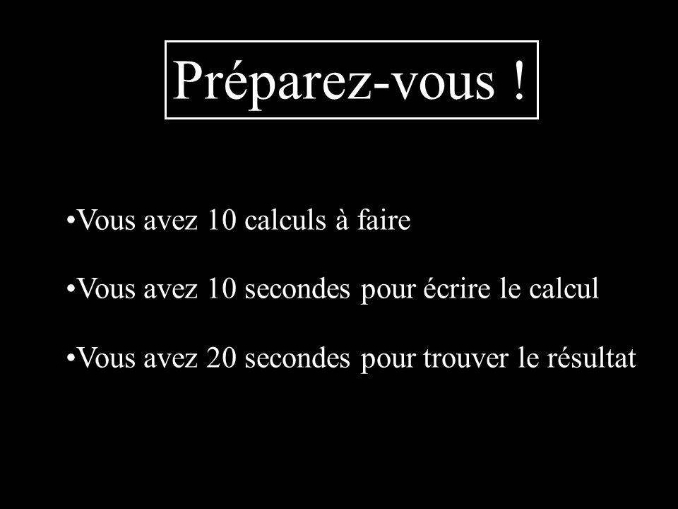 10 e calcul (9 + 6) (7 – 3) = Écrivez directement le résultat !
