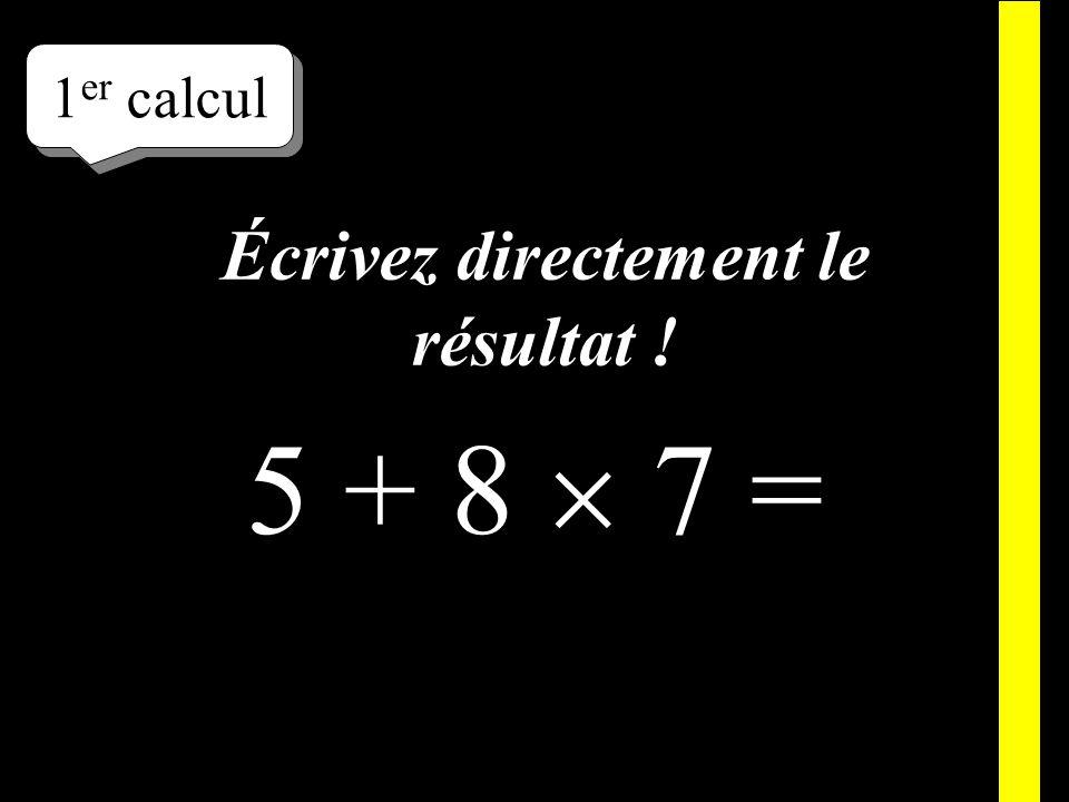 Écrivez ! 1 er calcul 5 + 8 7 =