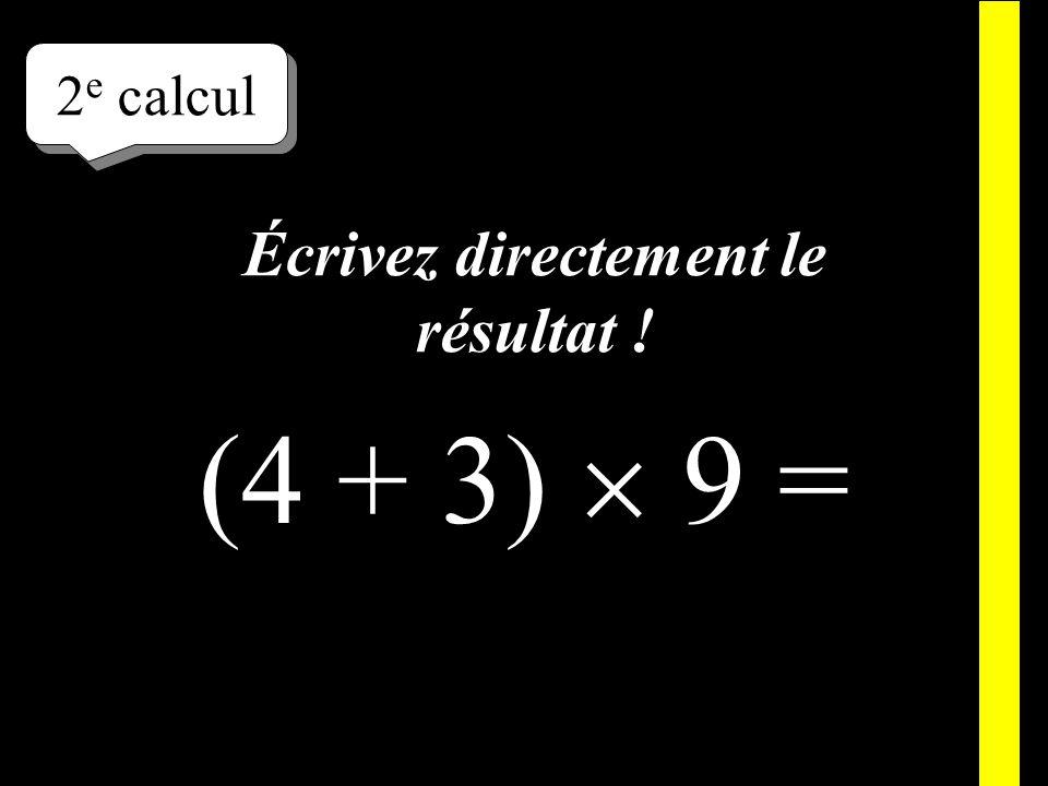 Écrivez ! 2 e calcul (4 + 3) 9 =
